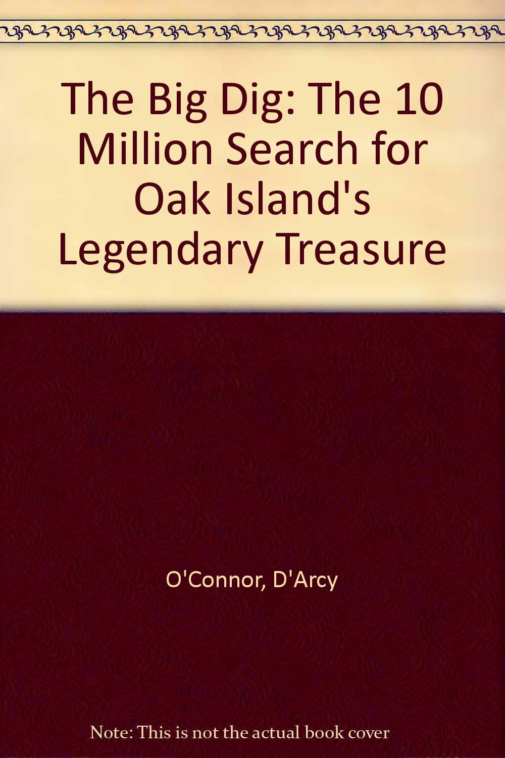The Big Dig: The $10 Million Search for Oak Island's Legendary Treasure